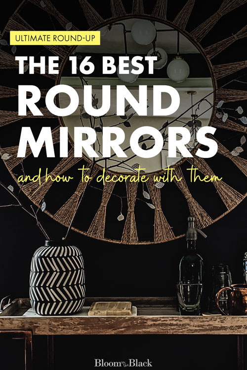 Looking for the perfect round mirror but feeling overwhelmed by all the options? Here are the 16 best round mirrors you can buy online. Learn how to decorate with each mirror, as well as what décor style each will complement. || Round mirror round-up by Bloom in the Black || #roundmirror #mirrorideas #decoratewithmirrors