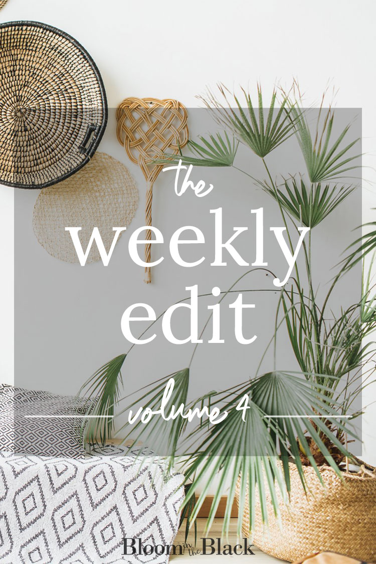 The Weekly Edit: Volume 4 from Bloom in the Black. Discover the best of the web in home decor, DIY, fashion, food, and lifestyle.