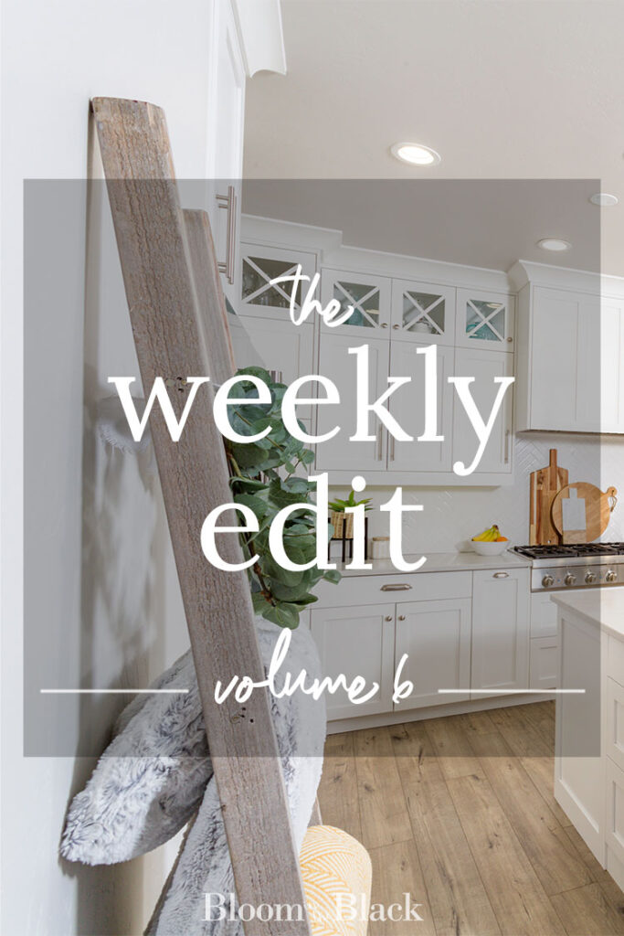The Weekly Edit: Volume 6 from Bloom in the Black. Discover the best of the web in home decor, DIY, fashion, food, and lifestyle.